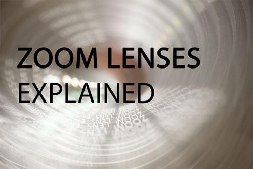 Zoom Lenses Explained