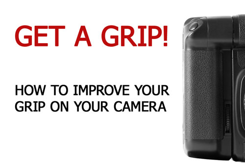 Get a grip! How to improve your grip on your camera