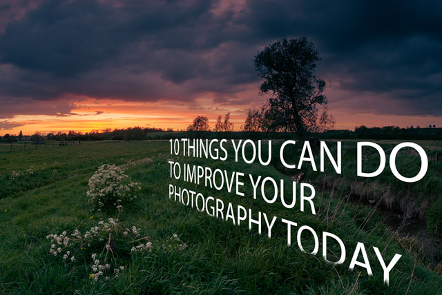 10 things you can do to improve your photography today