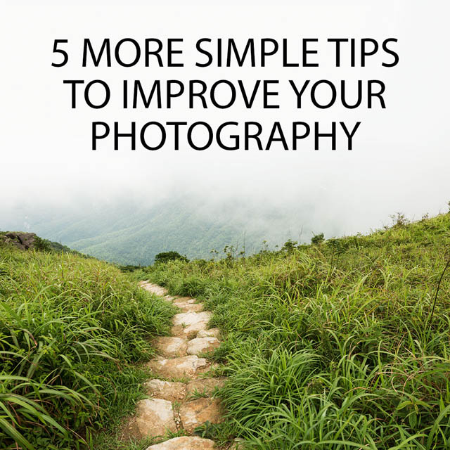 5 More Simple Tips to Improve your Photography