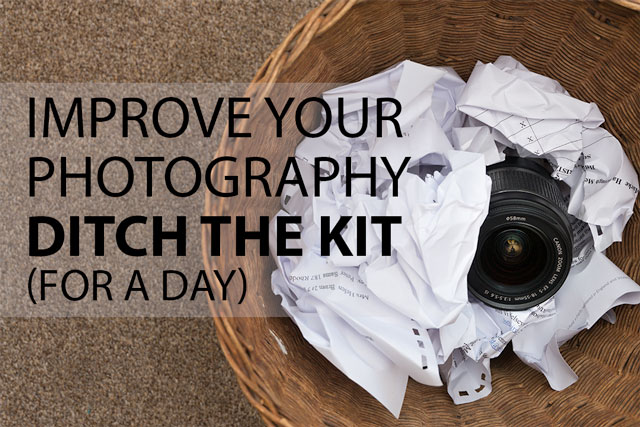Improve your photography - Ditch the kit (for a day)