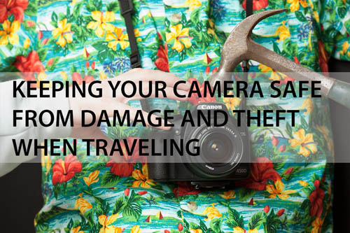 Keeping your camera safe from damage and theft when traveling