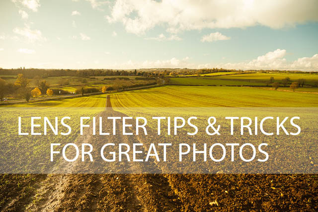 Lens filter tips & tricks for great photos