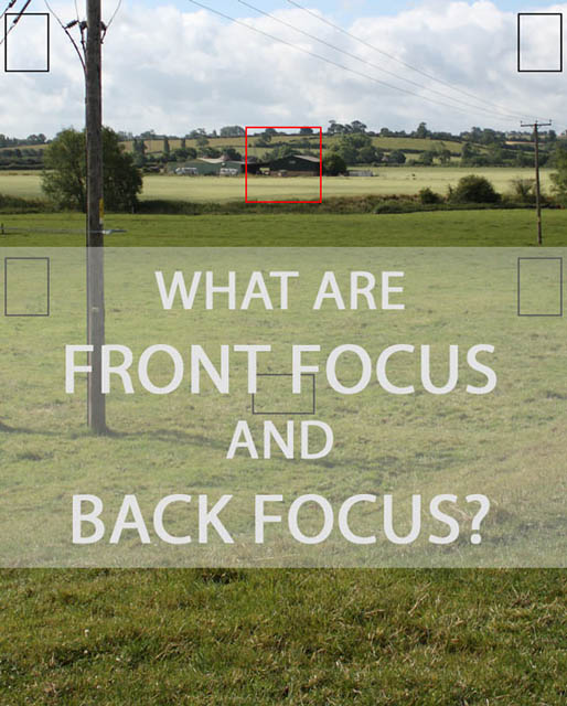What are Front Focus and Back Focus?