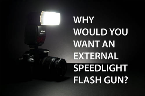 Why would you want an external speedlight flash gun?