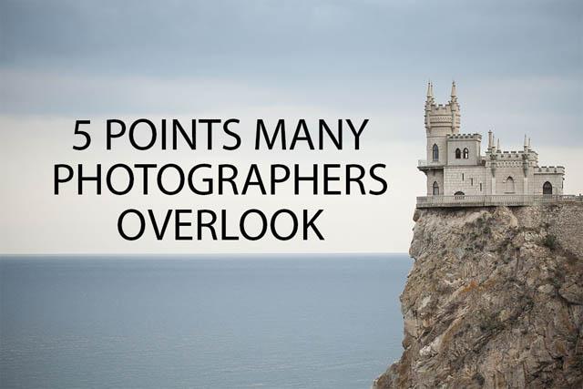 5 Points Many Photographers Overlook