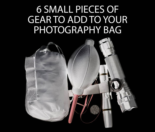 6 small pieces of gear to add to your photography bag