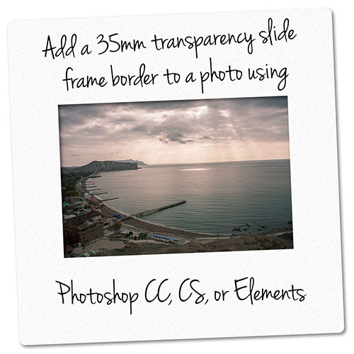 Add a 35mm transparency slide frame border to a photo using Photoshop CC, CS, or Elements
