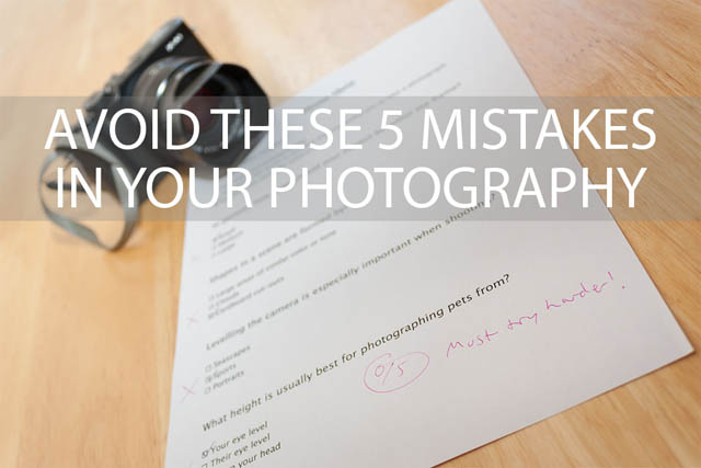 Avoid these 5 mistakes in your photography