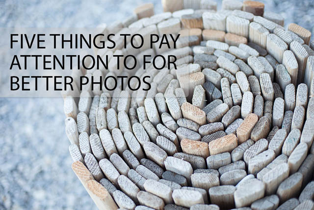 Five things to pay attention to for better photos