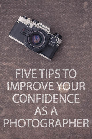 Five tips to improve your confidence as a Photographer