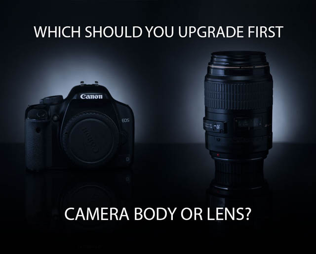 Which Should You Upgrade First - Camera Body or Lens