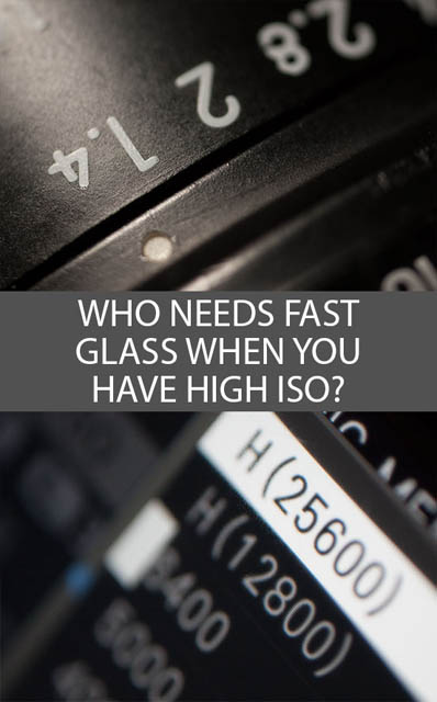 Who needs fast glass when you have high ISO?