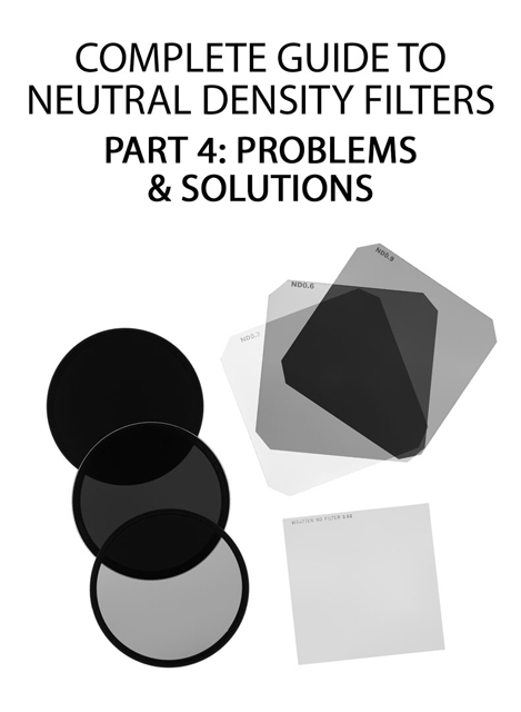 Complete Guide to Neutral Density filters - Part 4 Problems & Solutions