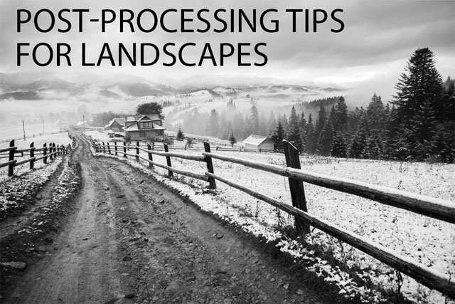 Post-processing Tips for Landscapes
