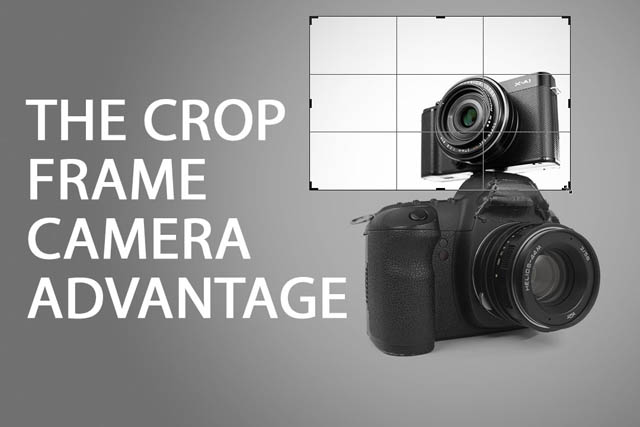 The Crop Frame Camera Advantage