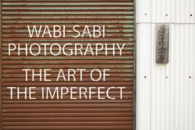 Wabi-Sabi Photography - The art of the imperfect
