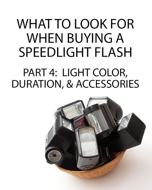 What to look for when buying a Speedlight Flash - Part 4: Light color, duration, & accessories