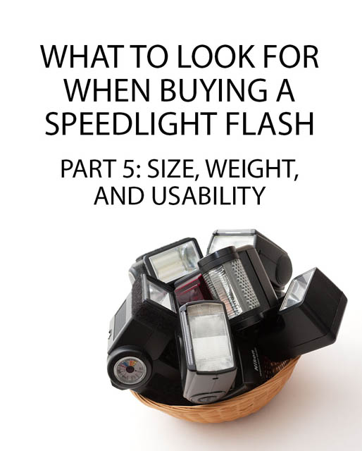 What to look for when buying a Speedlight Flash - Part 5: Size, weight, and usability