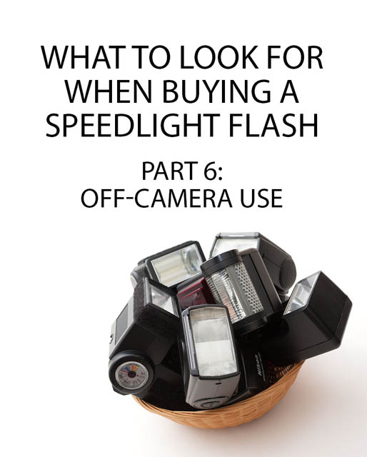 What to look for when buying a Speedlight Flash - Part 6: Off-camera use